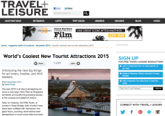 Travel + Leisure: World's Coolest New Tourist Attractions 2015